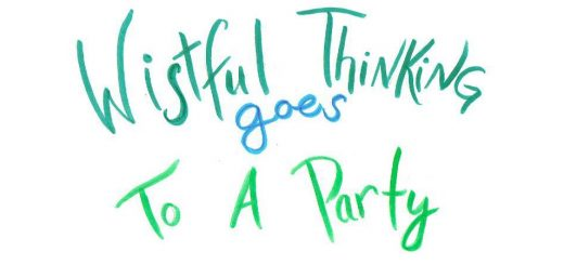 Wistful Thinking Goes to a Party