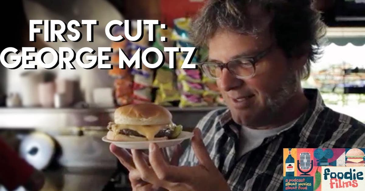 Foodie Films #042 – First Cut: George Motz