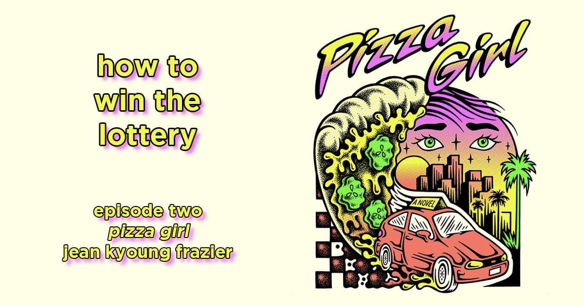 how to win the lottery #002 – pizza girl by jean kyoung frazier