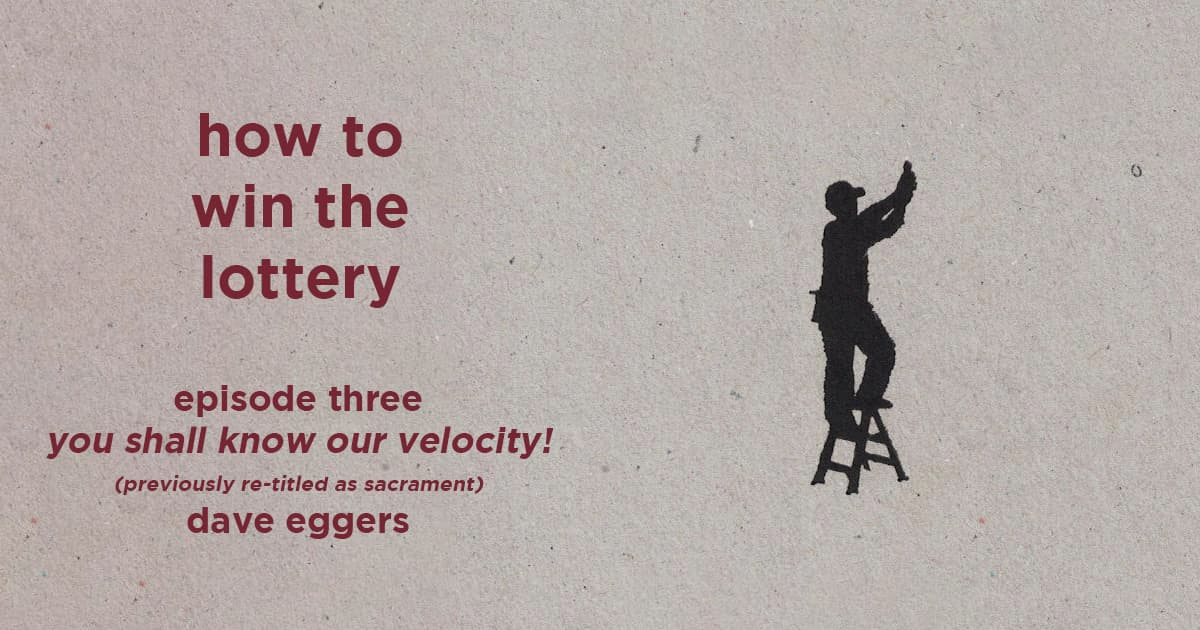 how to win the lottery #003 – you shall know our velocity! (previously re-titled as sacrament) by dave eggers