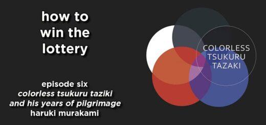 how to win the lottery #006 – colorless tsukuru tazaki and his years of pilgrimage by haruki murakami