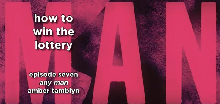 how to win the lottery #007 – any man by amber tamblyn