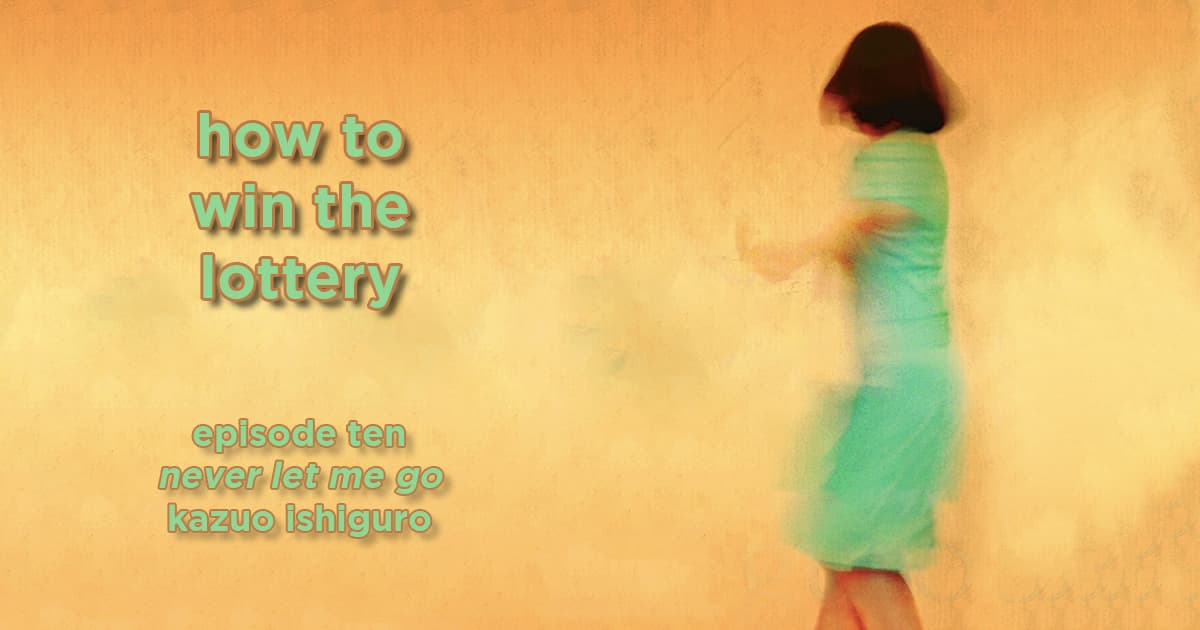 how to win the lottery #010 – never let me go by kazuo ishiguro