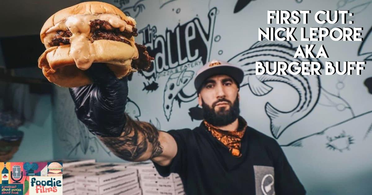 Foodie Films #092 – First Cut: Nick Lepore aka Burger Buff