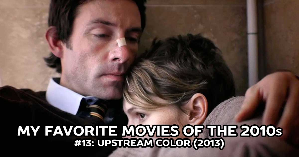 My Favorite Movies, #13: Upstream Color (2013)