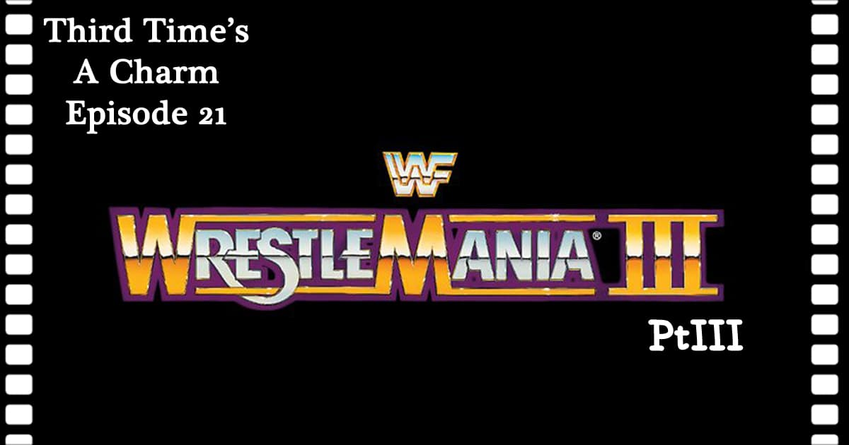 WrestleMania III (1987): Part 3 - Third Time's A Charm