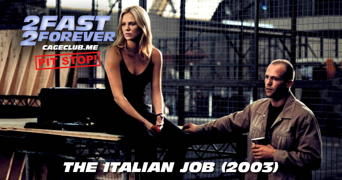 2 Fast 2 Forever #046 – The Italian Job (2003)