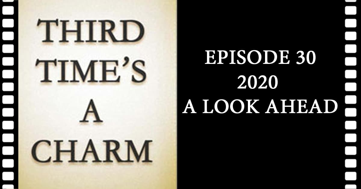 Third Time's A Charm #030 – 2020 A Look Ahead