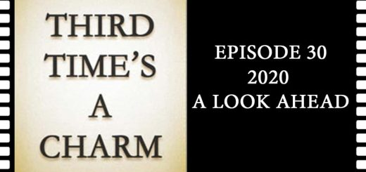 Third Time's A Charm #030 – 2020: A Look Ahead