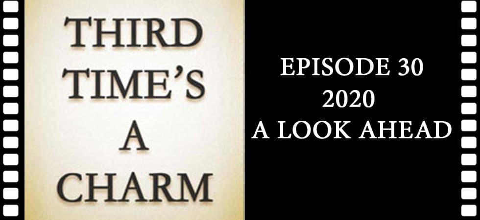 Third Time's A Charm #030 – 2020: A Look Ahead