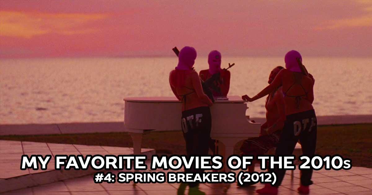 My Favorite Movies, #4: Spring Breakers (2012)