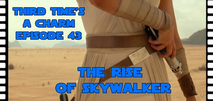 Third Time's A Charm #043 – The Rise of Skywalker (2019)