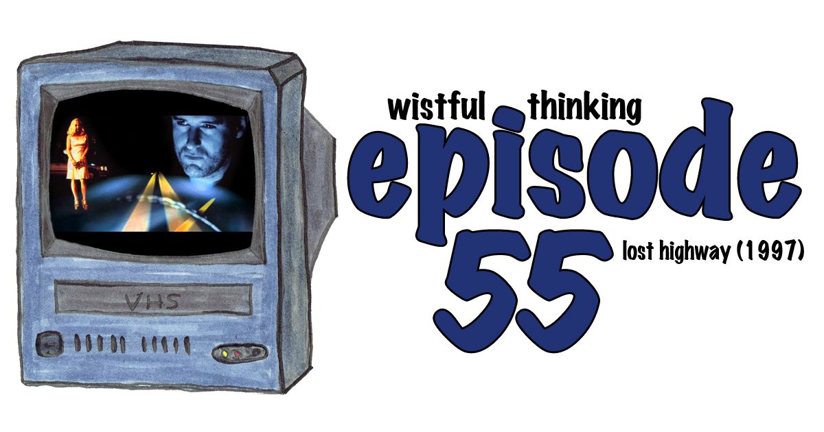 Wistful Thinking #055 – Lost Highway (1997)