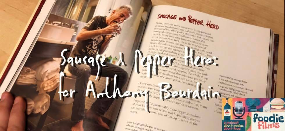 Foodie Films #043 – Sausage and Pepper Hero for Anthony Bourdain