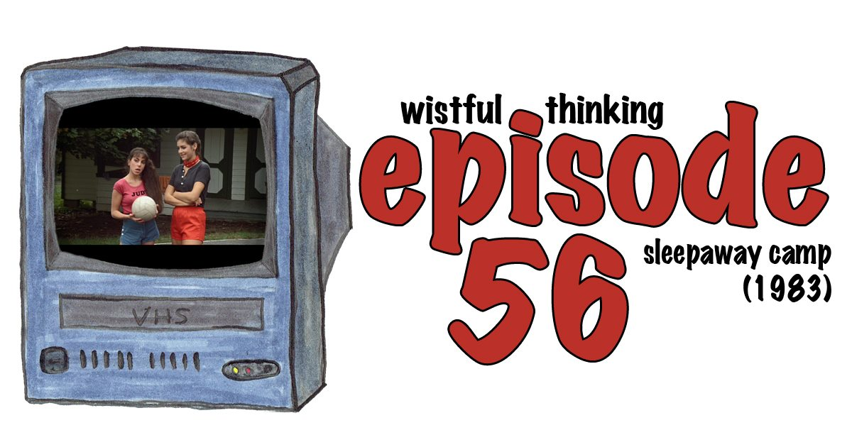 Wistful Thinking #056 – Sleepaway Camp (1983)