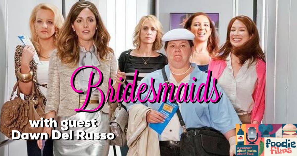 Foodie Films #044 – Bridesmaids (2011)