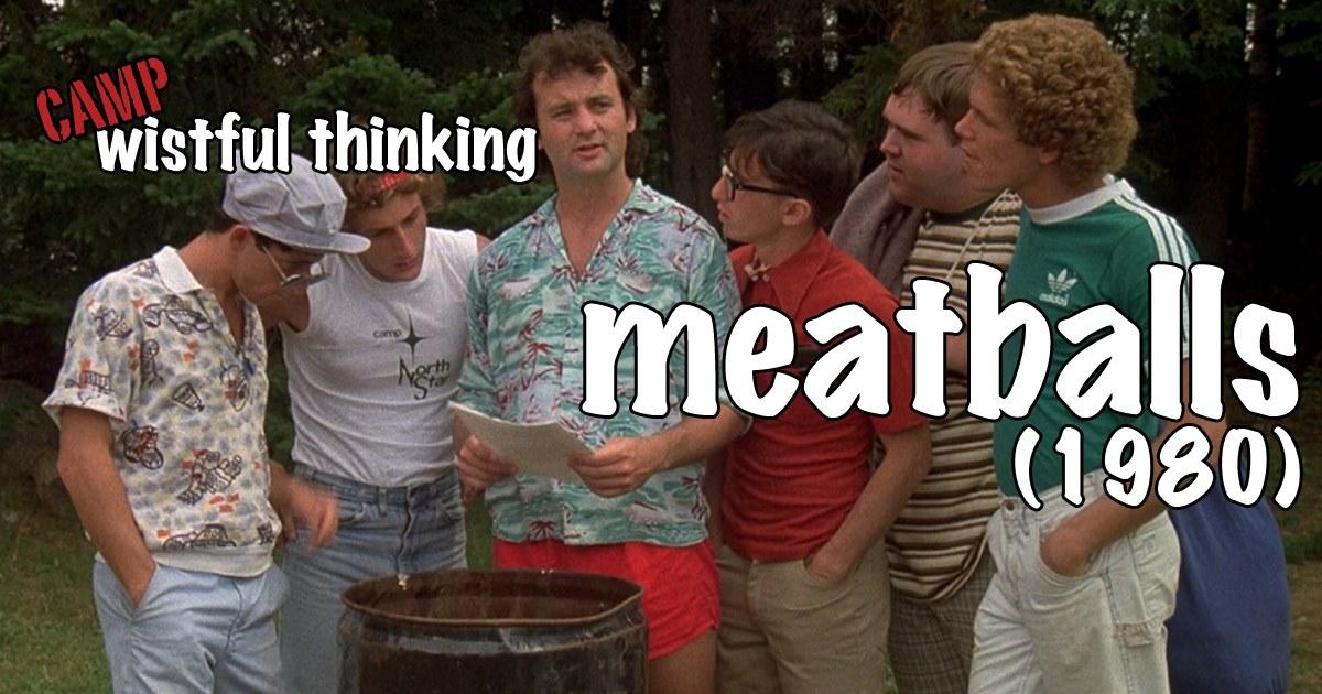 Wistful Thinking #058 – Meatballs (1979)