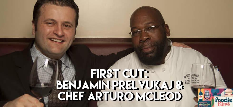 Foodie Films #048 – First Cut: Benjamin Prelvukaj and Chef Arturo McLeod