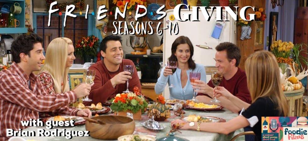 Foodie Films #059 – Friends: The Thanksgiving Episodes: Seasons 6-10