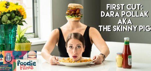 Foodie Films #056 – First Cut: Dara Pollak of The Skinny Pig