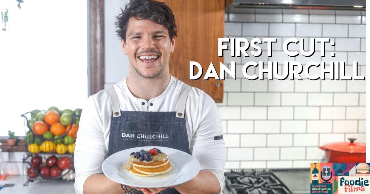 Foodie Films #060 – First Cut: Dan Churchill