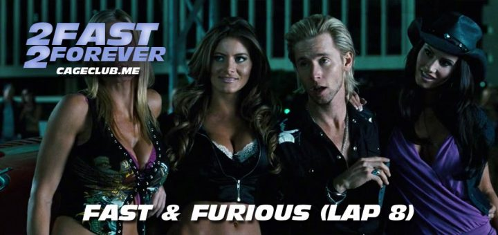 2 Fast 2 Forever #164 – Fast & Furious (Lap 8)