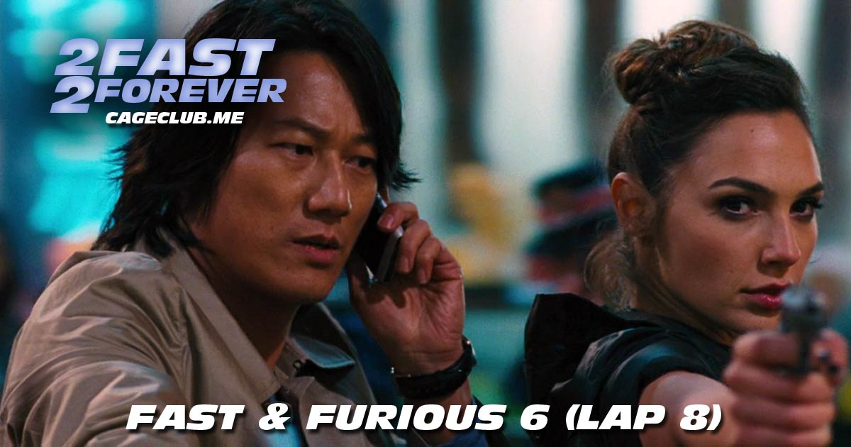 2 Fast 2 Forever #169 – Fast & Furious 6 (Lap 8)