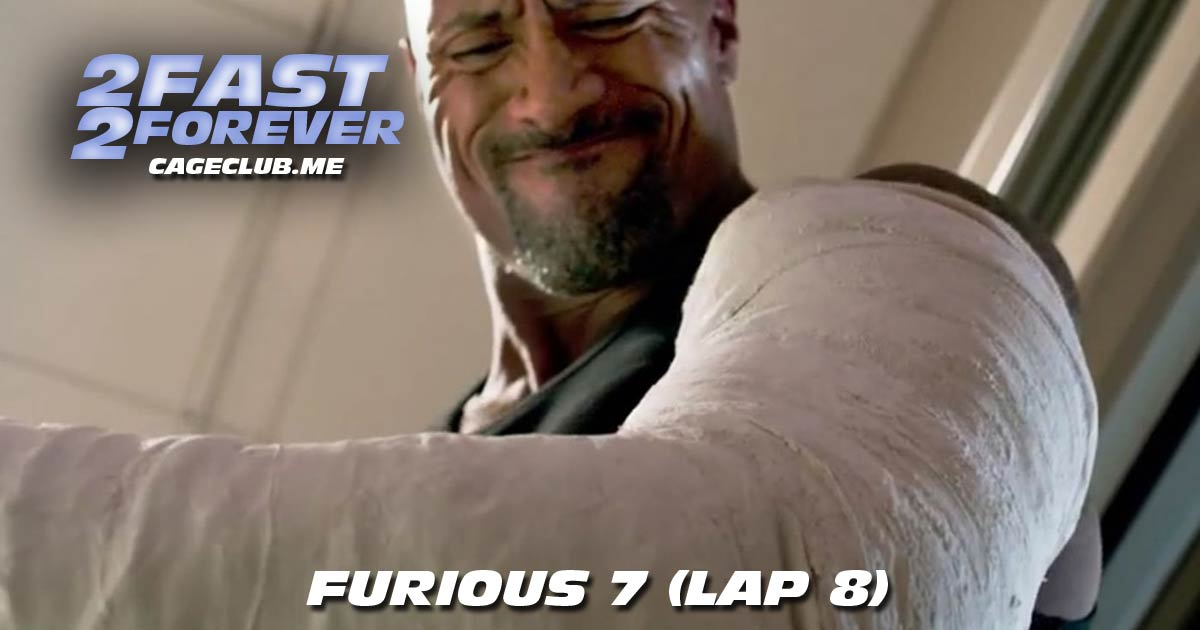 2 Fast 2 Forever #173 – Furious 7 (Lap 8)