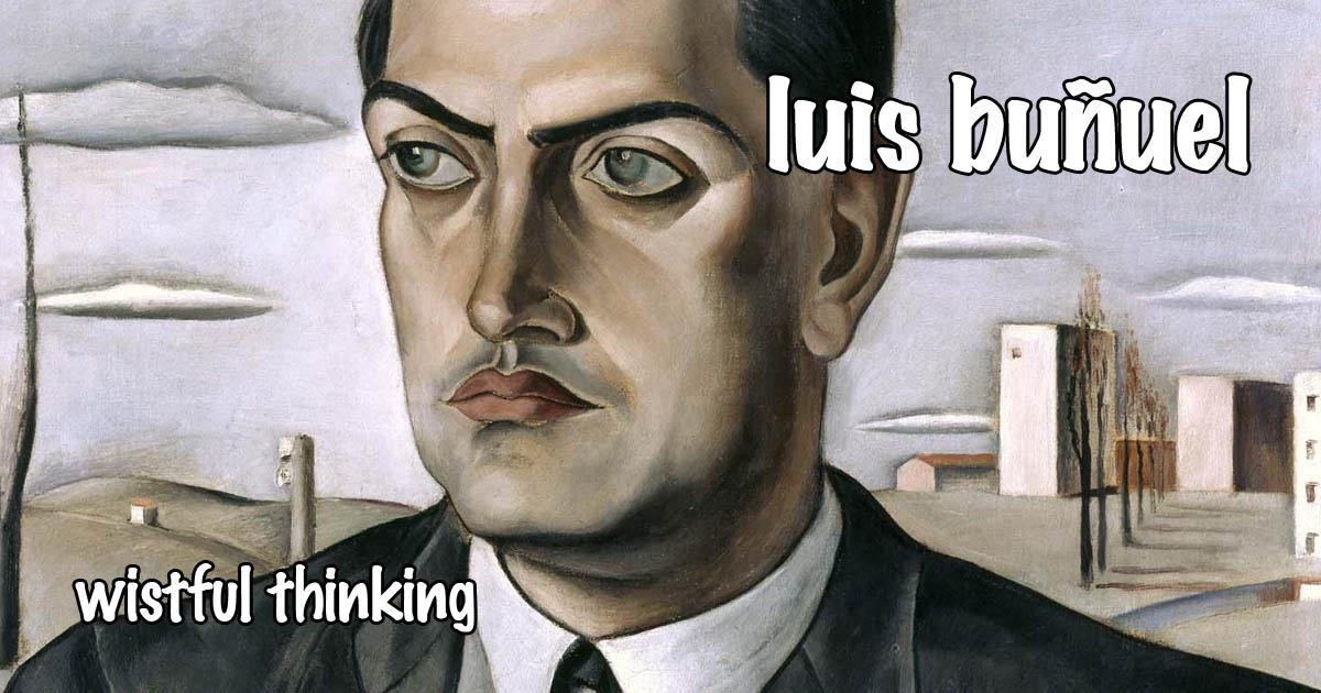 Wistful Thinking #072 – Luis Bunuel