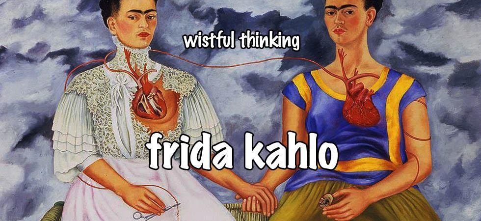 Wistful Thinking #073 – Frida Kahlo