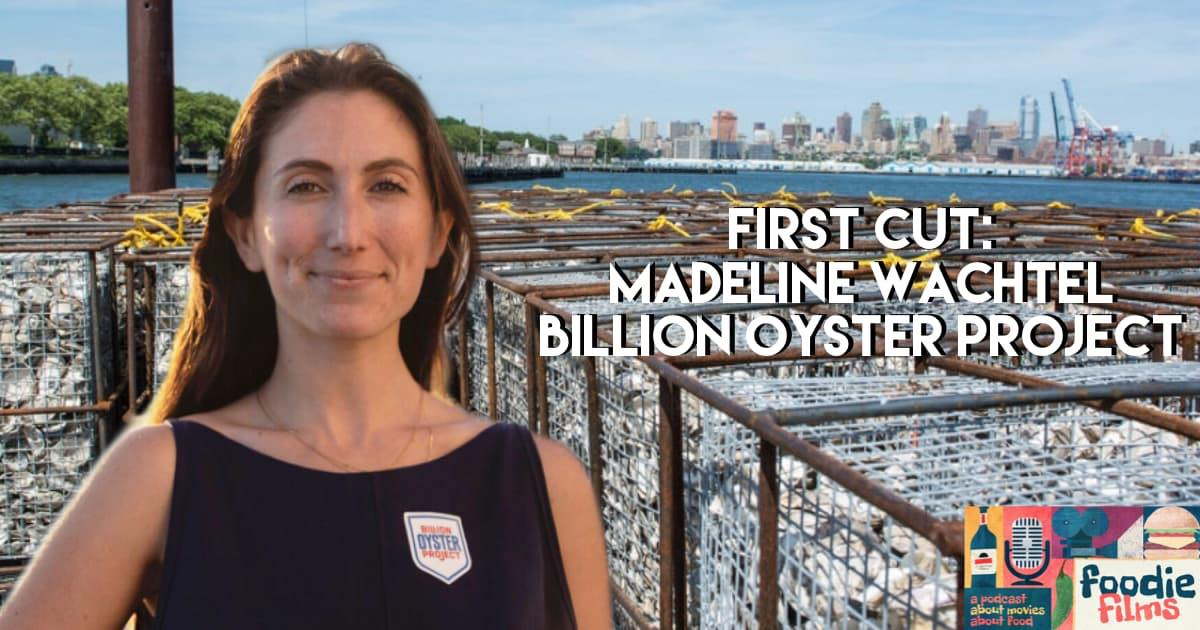 Foodie Films #070 – First Cut: Madeline Wachtel of Billion Oyster Project