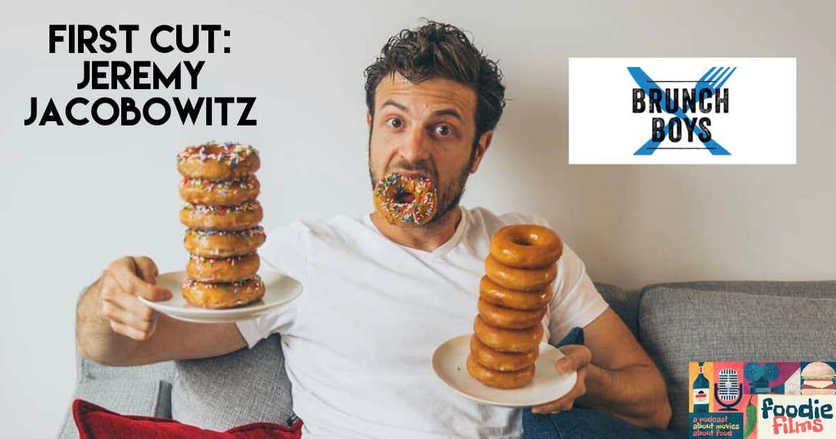 Foodie Films #072 – First Cut: Jeremy Jacobowitz of Brunch Boys