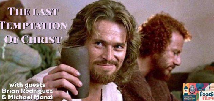 Foodie Films #073 – The Last Temptation of Christ (1988)