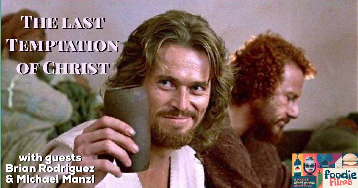 Foodie Films #073 – The Last Temptation of Christ (1988)