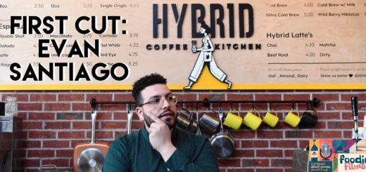 Foodie Films #076 – First Cut: Evan Santiago of Hybrid Coffee & Kitchen