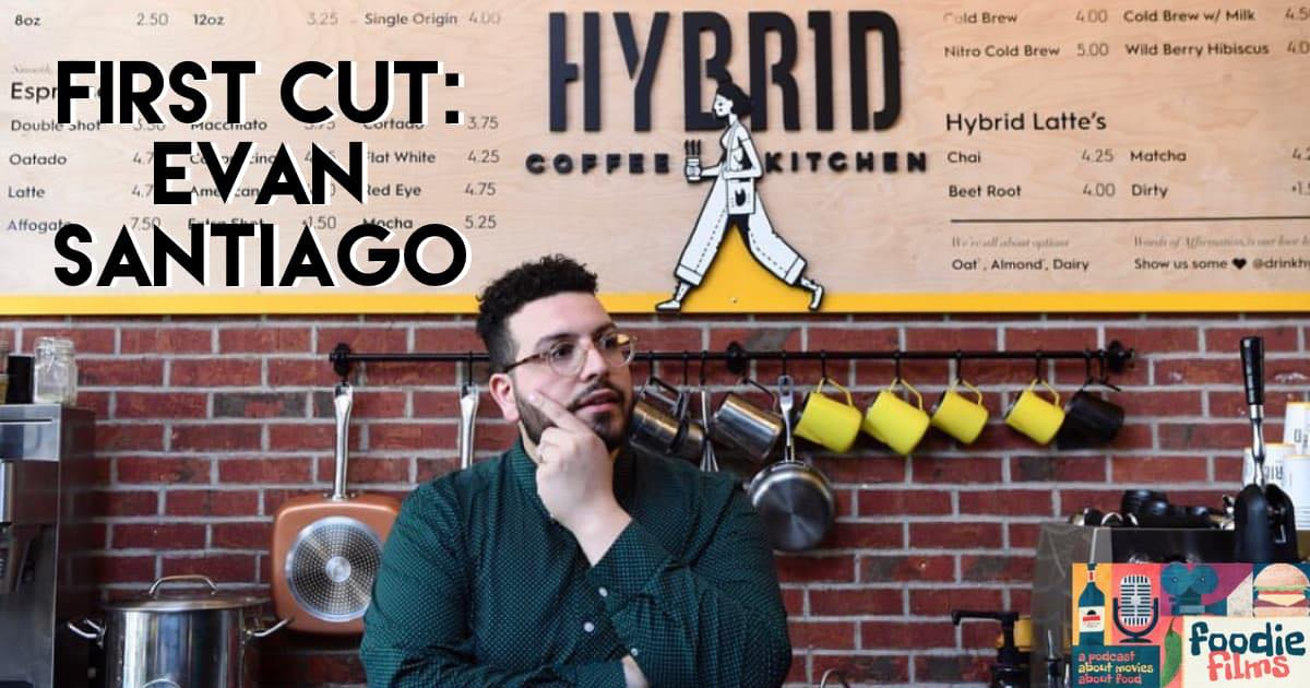 Foodie Films #076 – First Cut: Evan Santiago of Hybrid Coffee & Kitchen