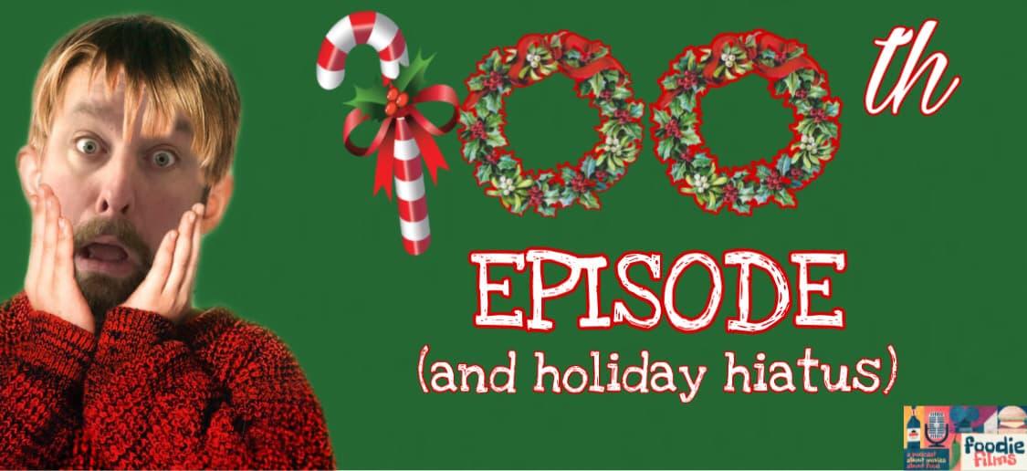 Foodie Films #100 - 100th Episode (Holiday Hiatus)
