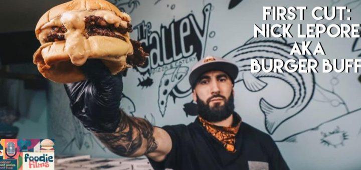 Foodie Films #092 – First Cut: Nick Lepore aka Burger Buff