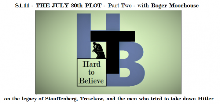 Hard to Believe #011 - Roger Moorhouse - The July 20th Plot Part 2