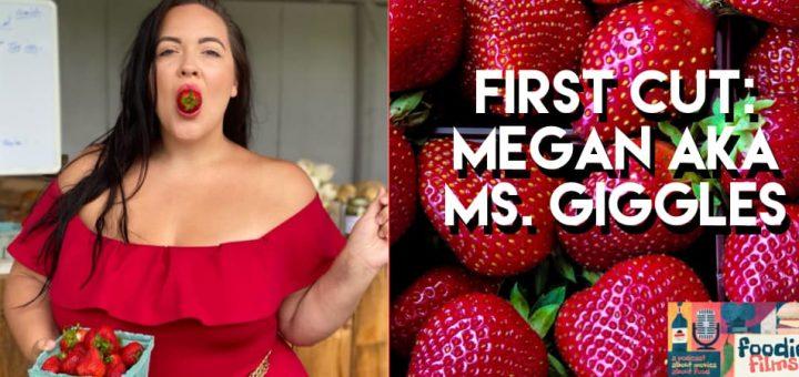 Foodie Films #088 – First Cut: Megan aka Ms. Giggles