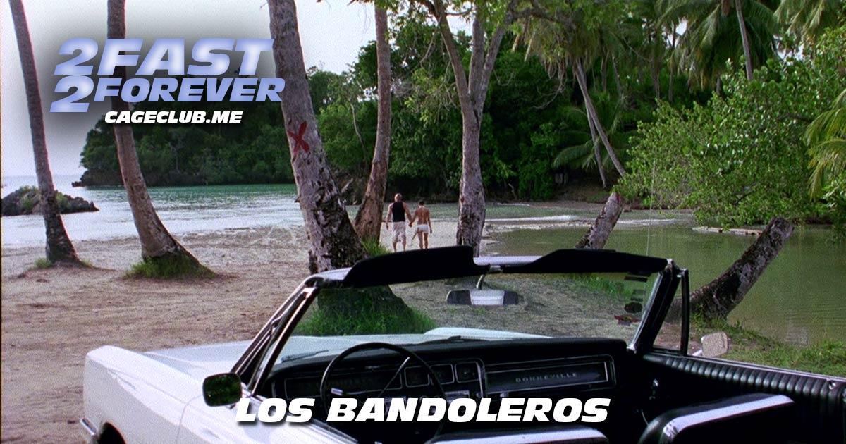 2 Fast 2 Forever #037 – Los Bandoleros