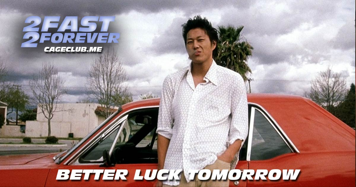 2 Fast 2 Forever #161 – Better Luck Tomorrow (2002)