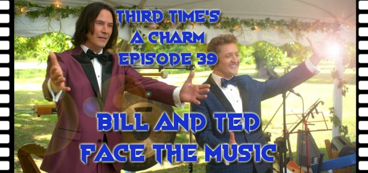 Third Time's A Charm #039 – Bill & Ted Face the Music (2020)