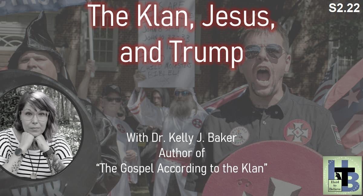 Hard to Believe #048 – Dr. Kelly J. Baker - The Klan, Jesus, and Trump
