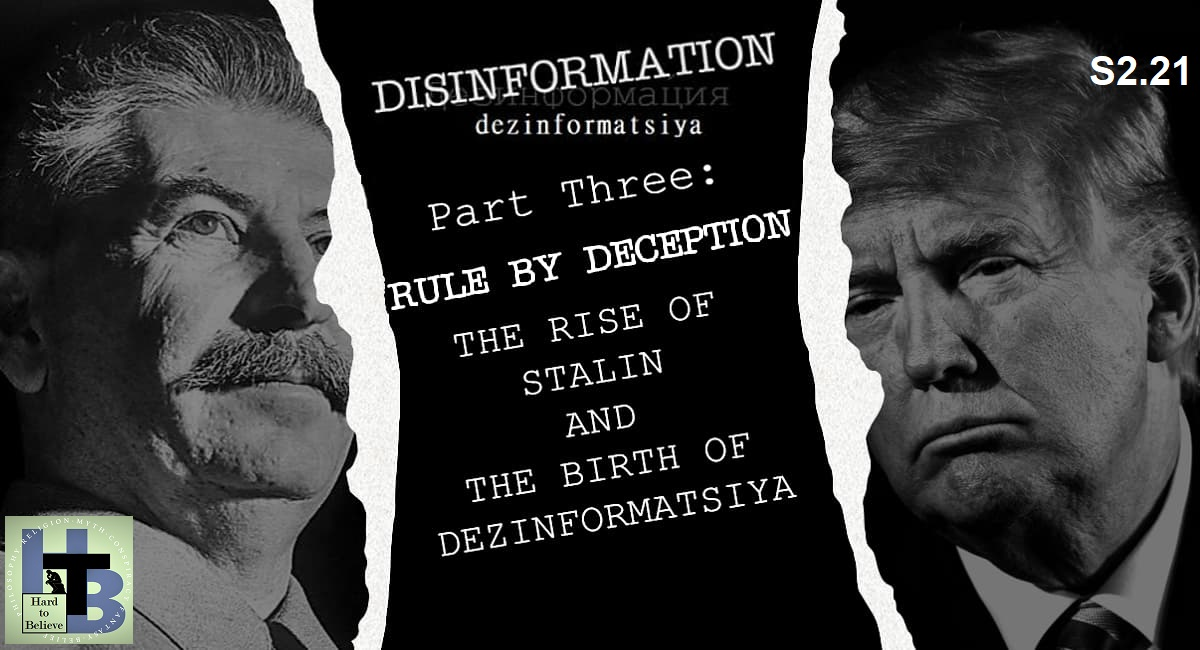 Hard to Believe #047 – DISINFORMATION: Part 3 - Rule by Deception