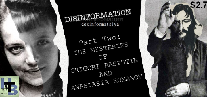 Hard to Believe #032 – DISINFORMATION: Part 2 - The Mysteries of Rasputin and Anastasia