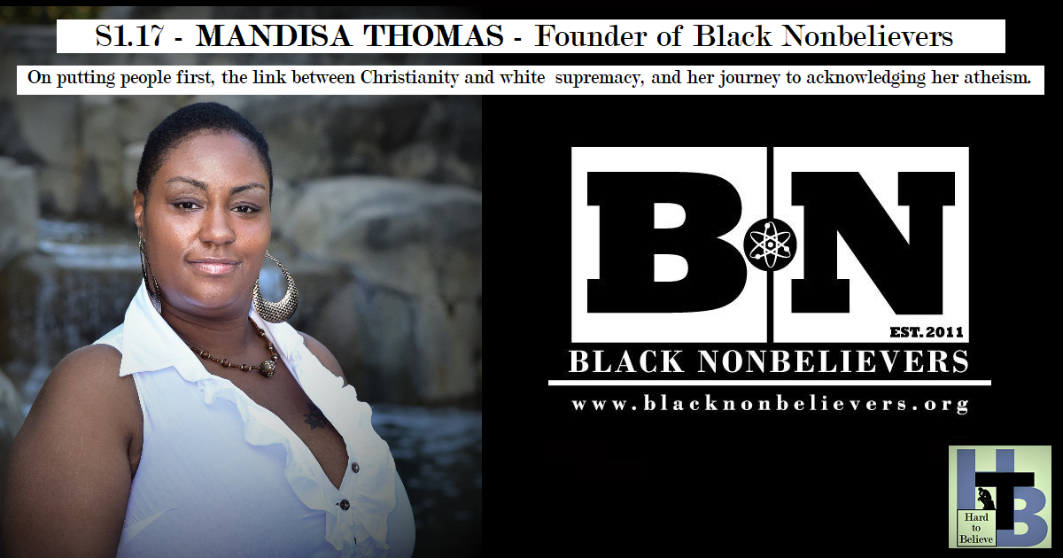 Hard to Believe #017 – Mandisa Thomas - Founder of Black Nonbelievers