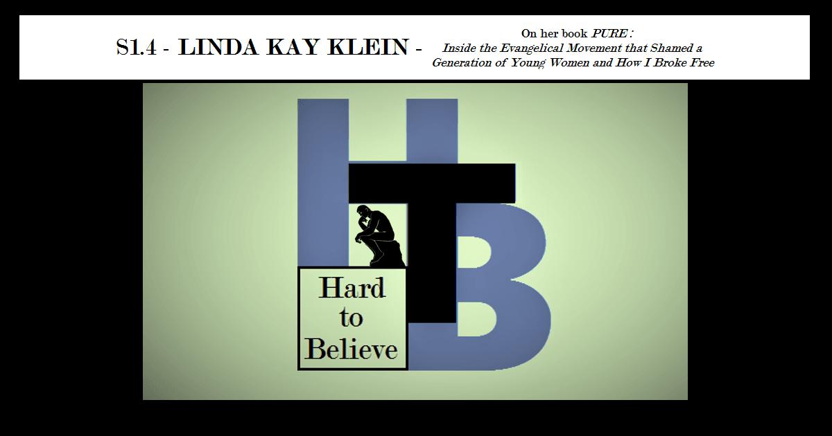 Hard to Believe #004 – Linda Kay Klein