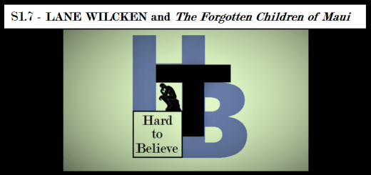 Hard to Believe #007 – Lane Wilcken and The Forgotten Children of Maui