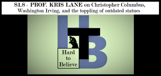 Hard to Believe #008 – Prof. Kris Lane on Christopher Columbus, Washington Irving, and the Toppling of Outdated Statues
